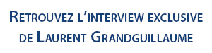 Interview exclusive de Laurent Grandguillaume